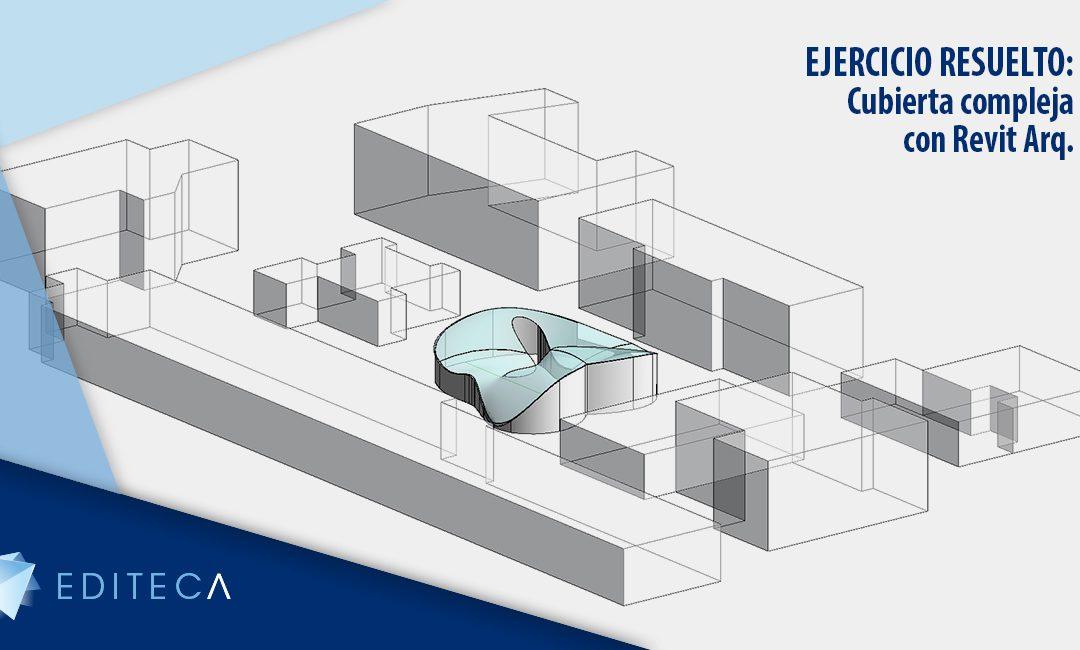 EJERCICIO RESUELTO – Modelado de cubierta compleja en Revit