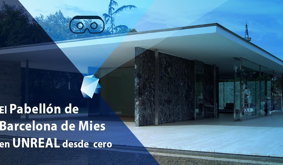 El Pabellón de Barcelona de Mies en Unreal Engine desde cero