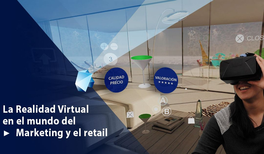 La Realidad Virtual aplicada al mundo del marketing y el retail
