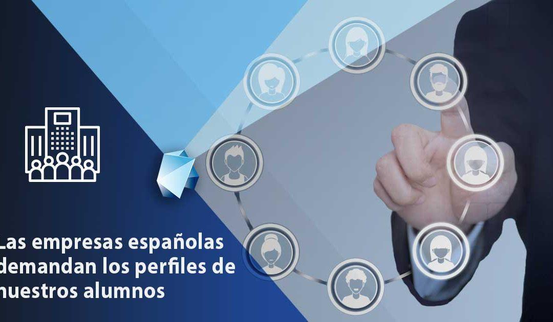 Las empresas españolas demandan los perfiles de nuestros alumnos