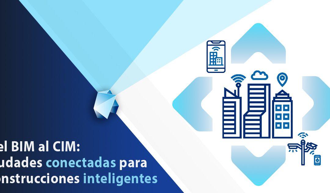 Del BIM al CIM: ciudades y construcciones inteligentes