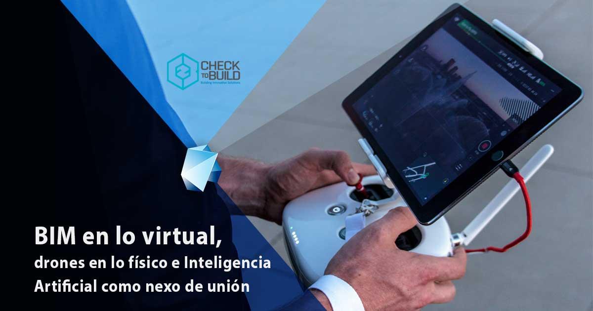 BIM en lo virtual, drones en lo físico e Inteligencia Artificial | Editeca