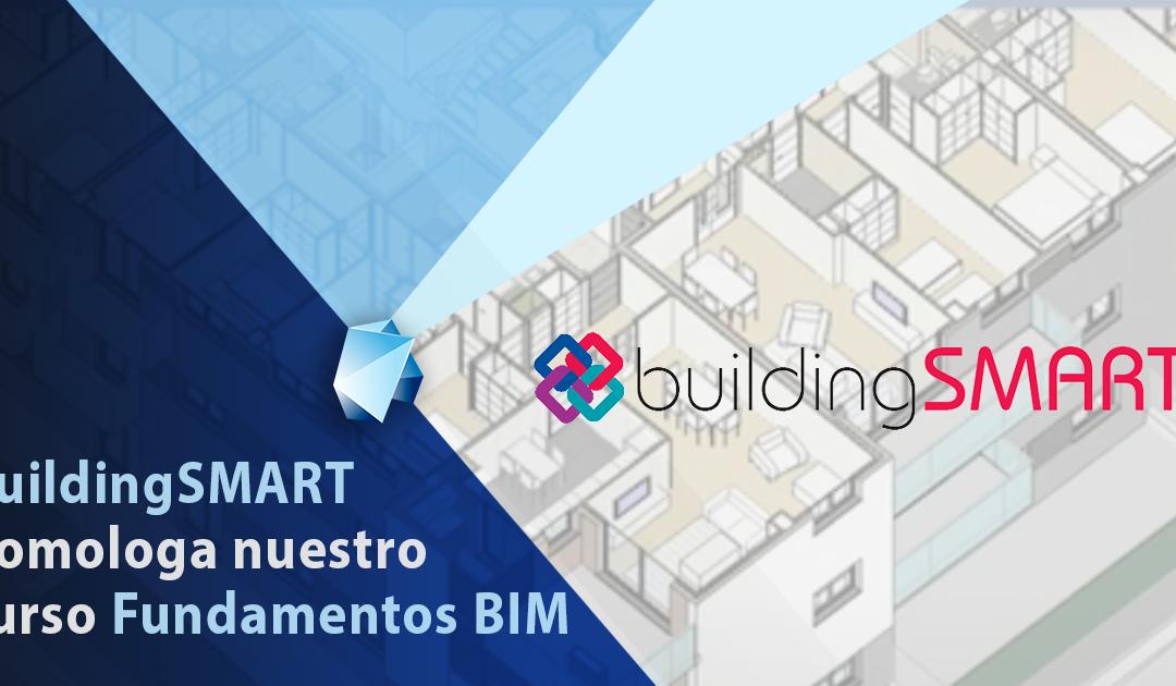 El Programa de Certificación Profesional de buildingSMART homologa nuestro curso de Fundamentos BIM