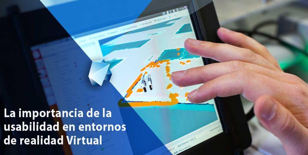 La importancia de la usabilidad en entornos de Realidad Virtual