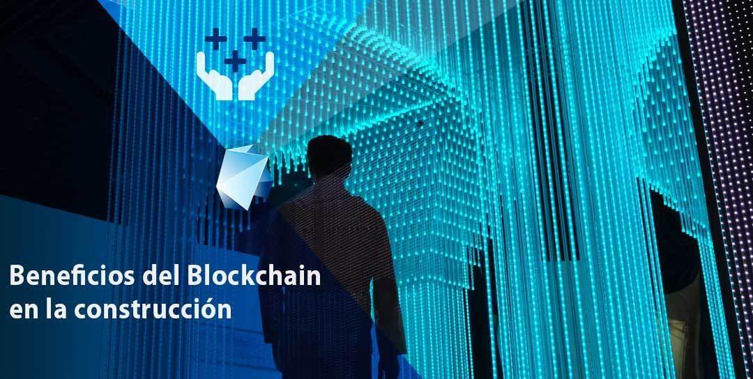 Blockchain: Los 5 beneficios que aportan valor a la construcción