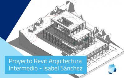 Proyecto Revit Arquitectura (II) Intermedio – Isabel Sánchez